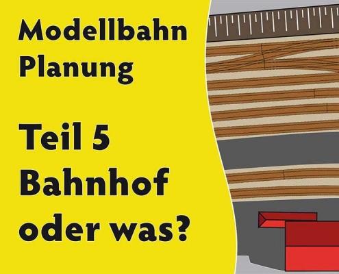 Titelbild zu Teil 5 der Videoreihe zur Planung von Modellbahn-Anlagen